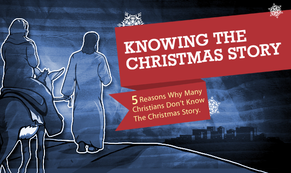 5 Reasons Why Many Christians Don't Know The Christmas Story