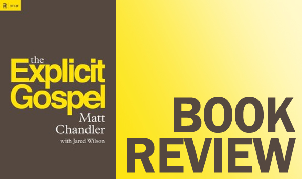 [Guest Post] Book Review: The Explicit Gospel by Matt Chandler with Jared Wilson