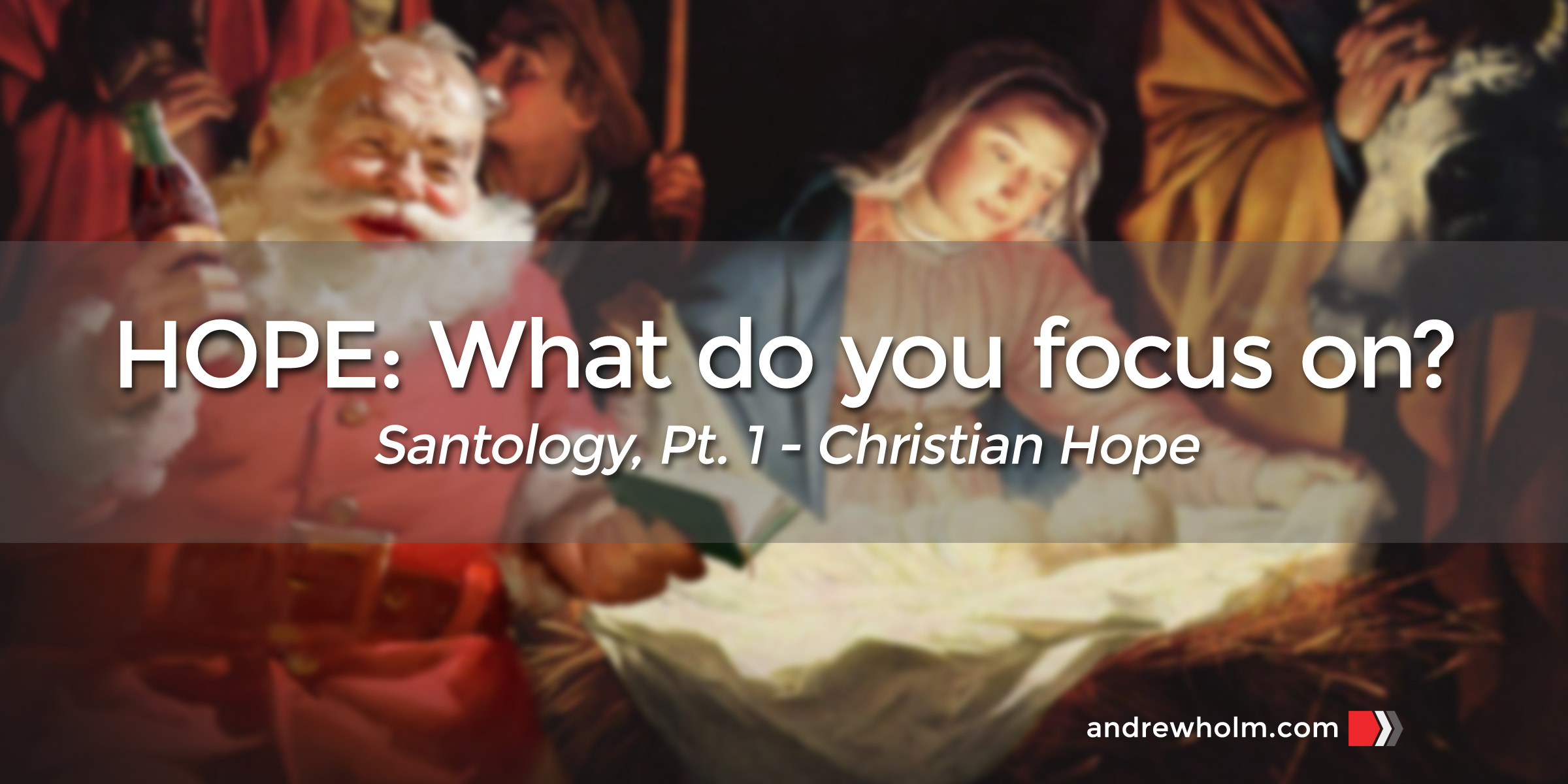 Santology, Part 1 – What do you focus on? (Christian HOPE)