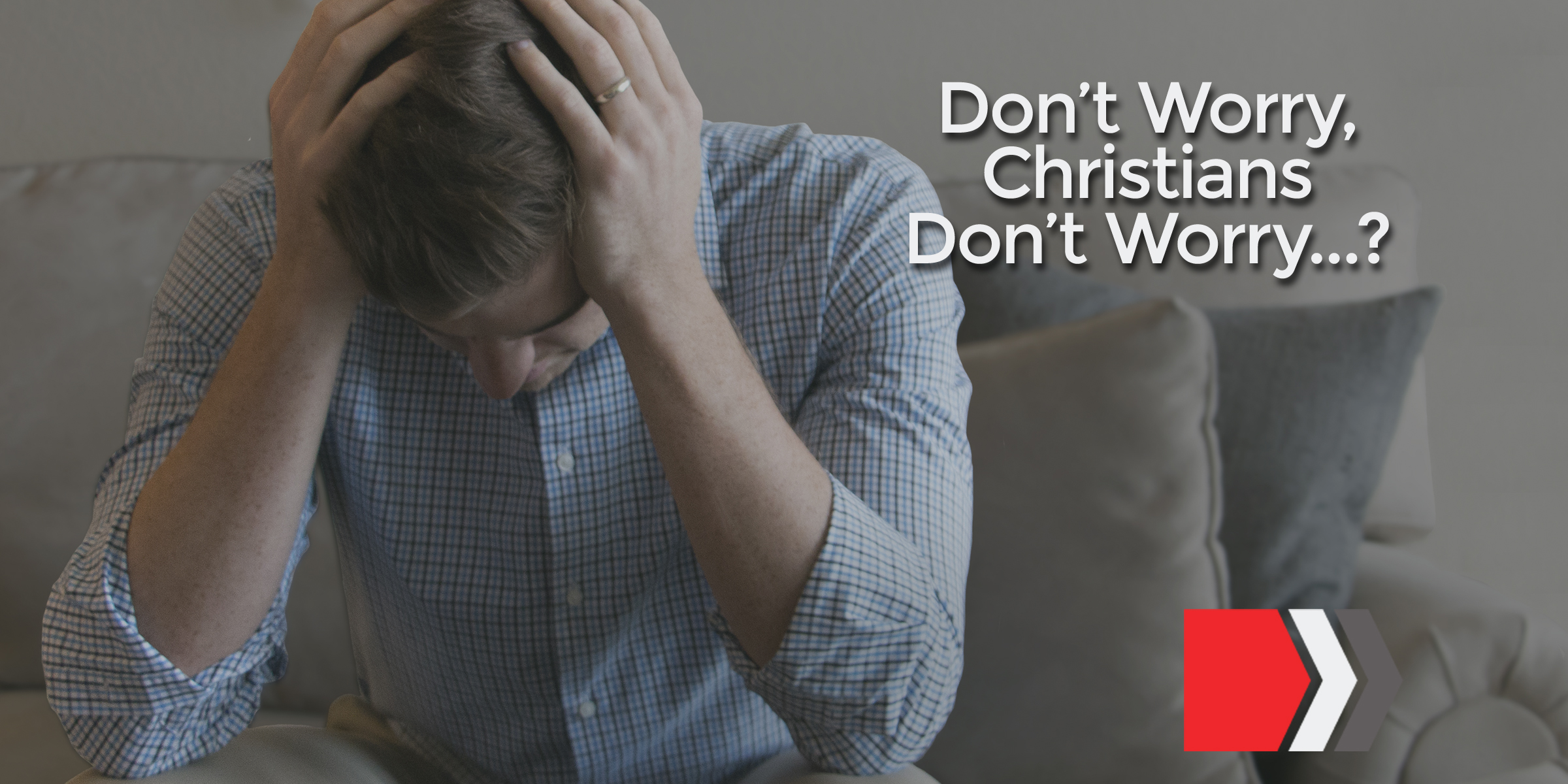 Don't Worry, Christians Don't Worry?