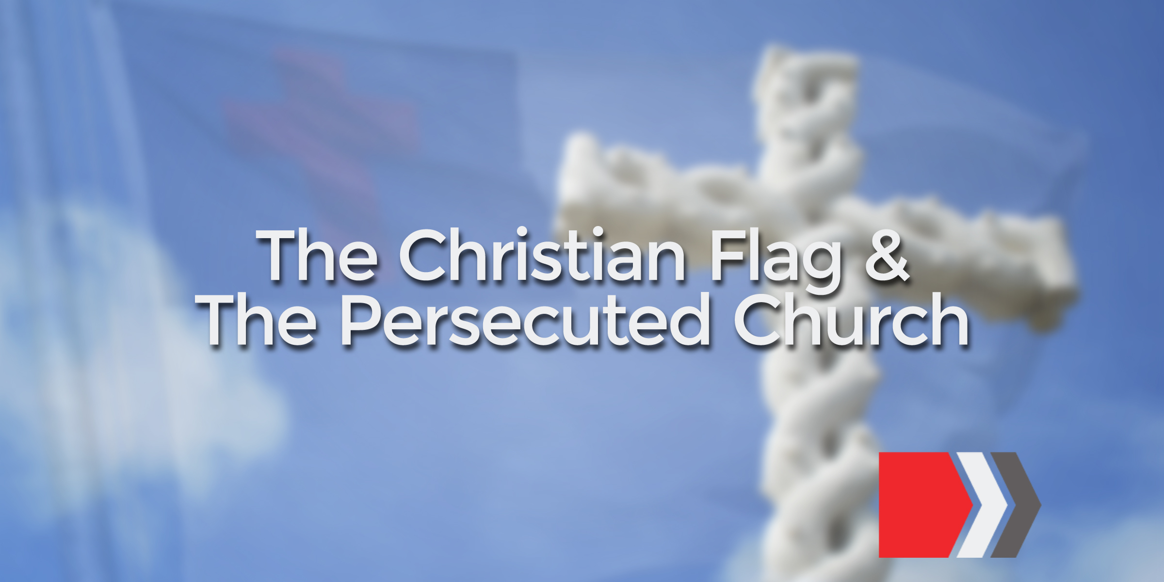 The Christian Flag & The Persecuted Church