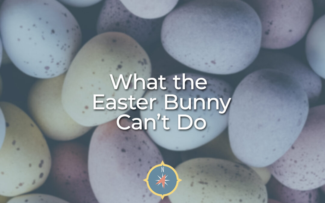 Selflessness: What the Easter Bunny Can't Do