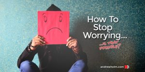 http://andrewholm.com/how-to-stop-worrying/