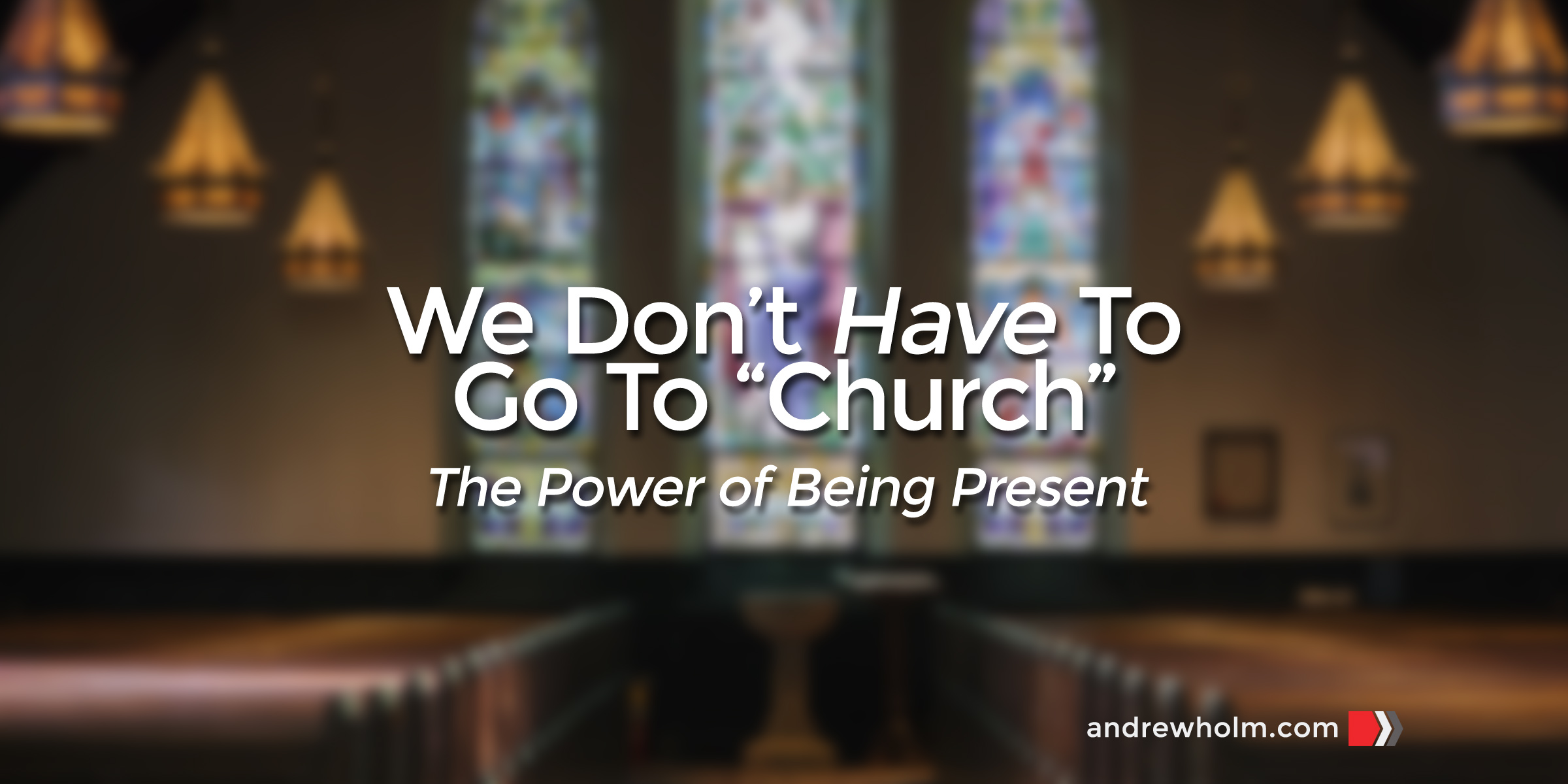 """We Don't Have To Go To """"Church"""""""