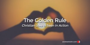 the Golden Rule - love in action http://andrewholm.com/the-golden-rule-love-in-action/
