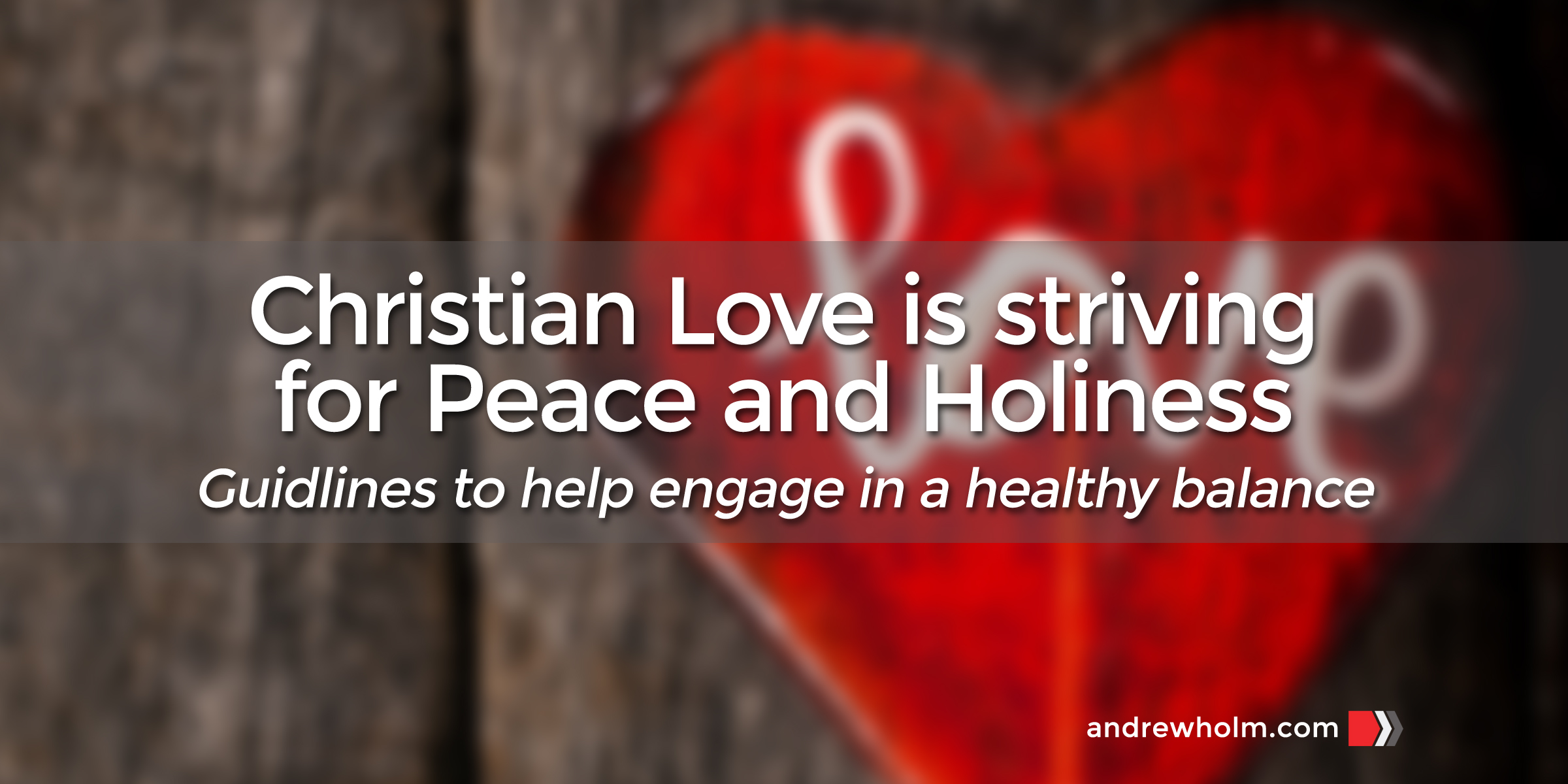 Christian Love is striving for Peace and Holiness