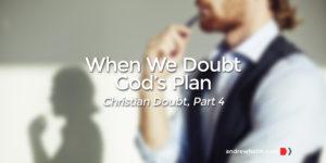 Christian Doubt, Part 4