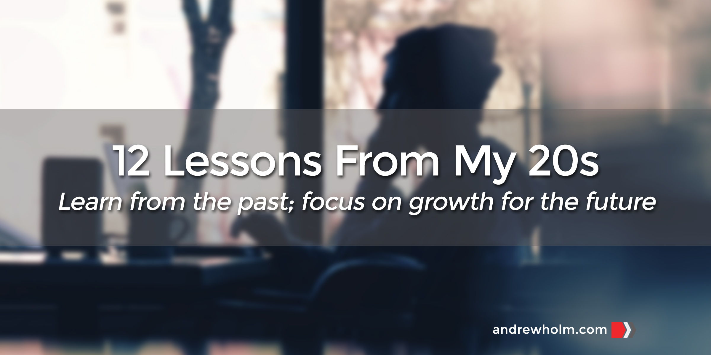 12 Lessons from My 20s