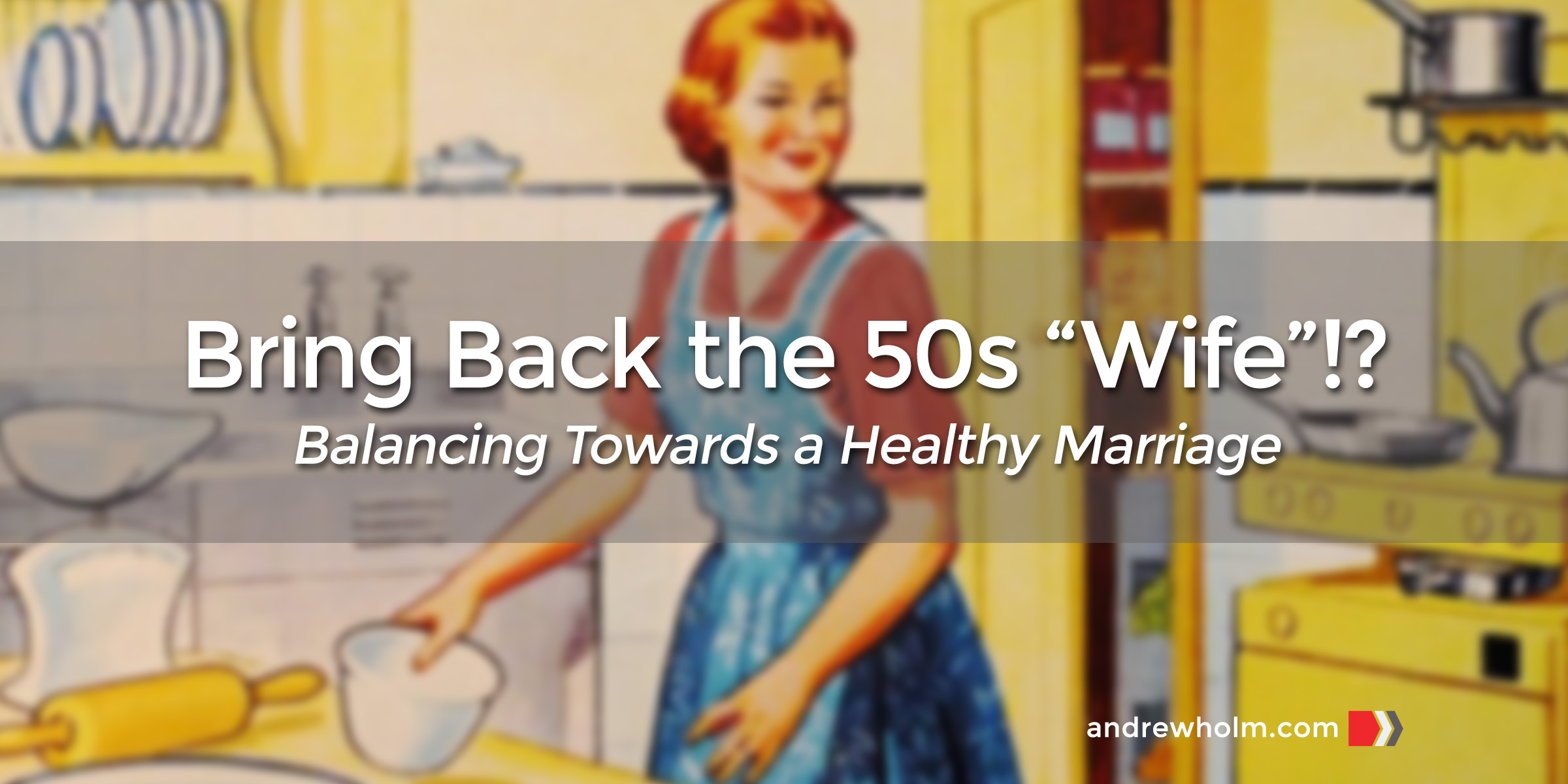 """Bring Back the 50s """"Wife""""!?"""