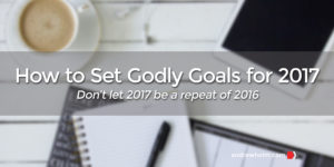 How to Set Godly Goals for 2017