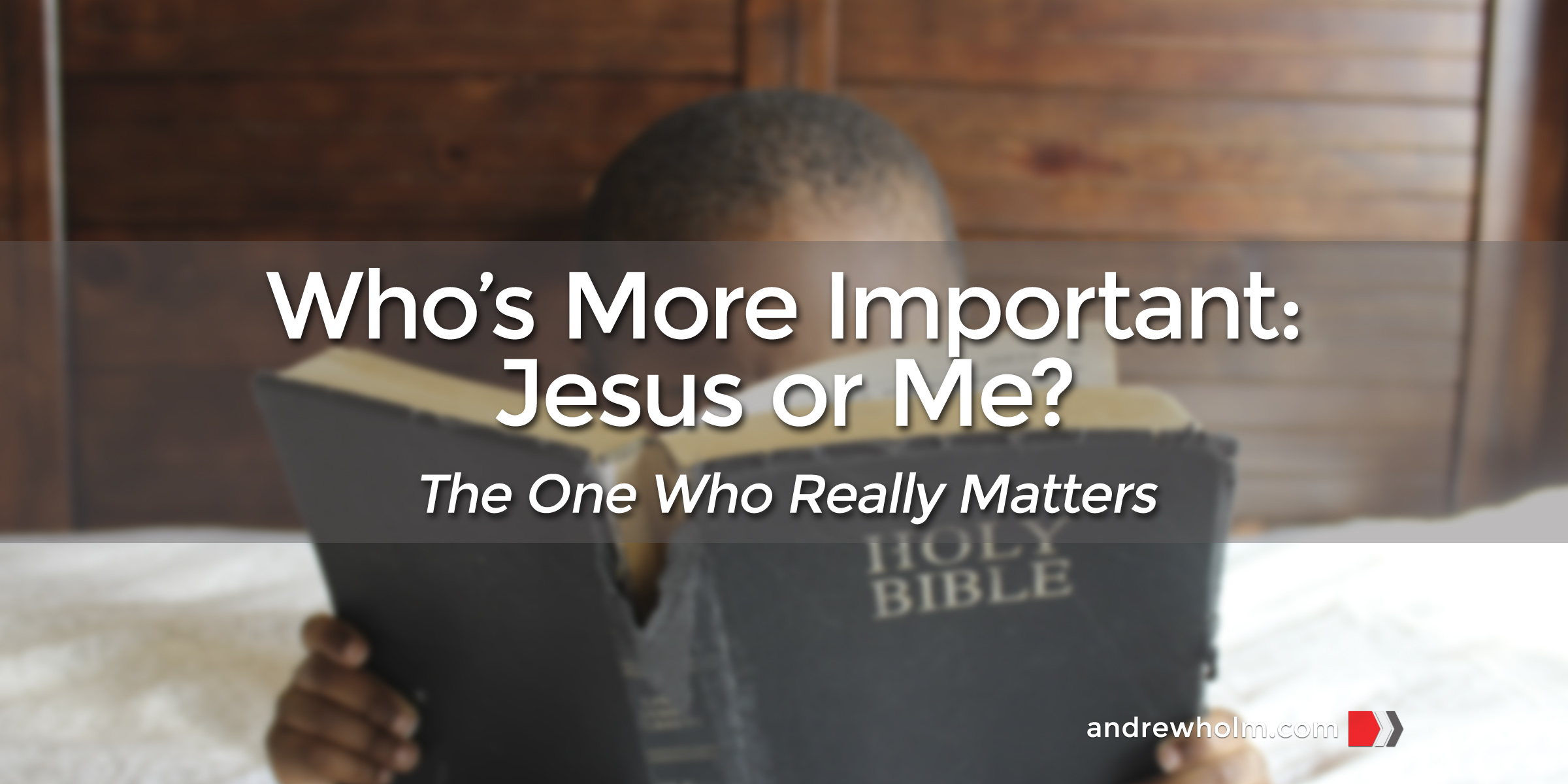 Who's More Important: Jesus or Me?