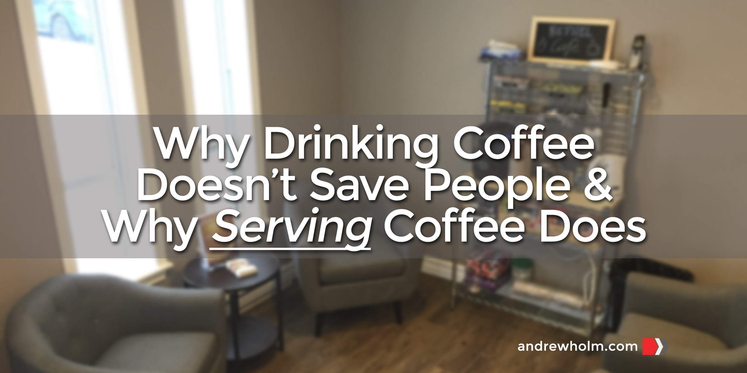 Why Drinking Coffee Doesn't Save People and Why Serving Coffee Does