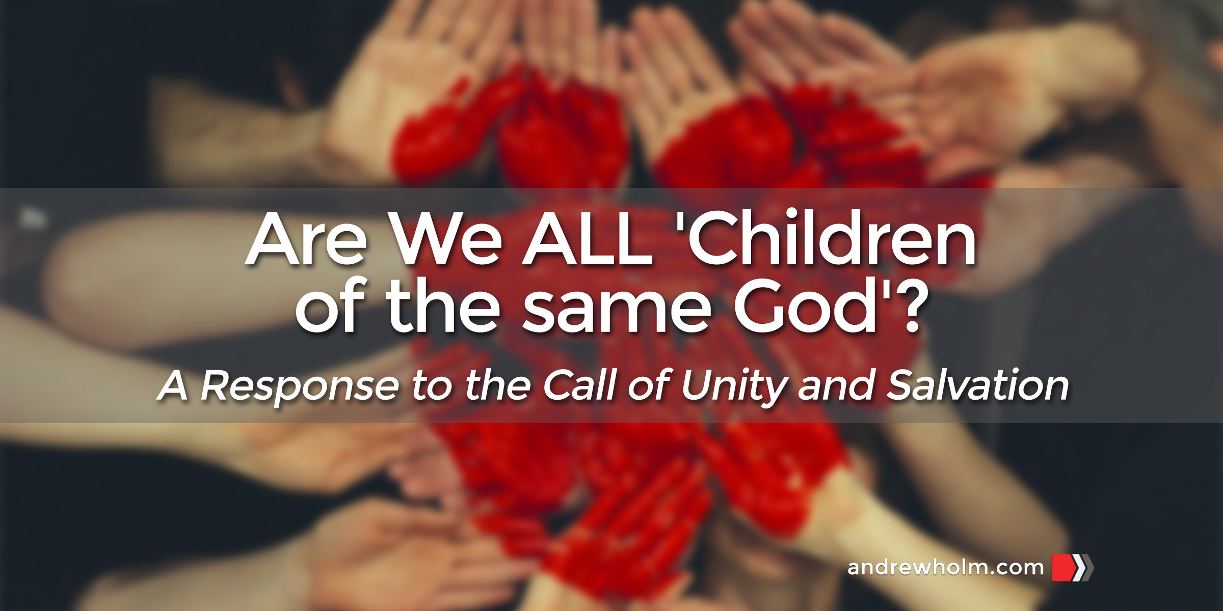 Are We ALL 'Children of the same God'?