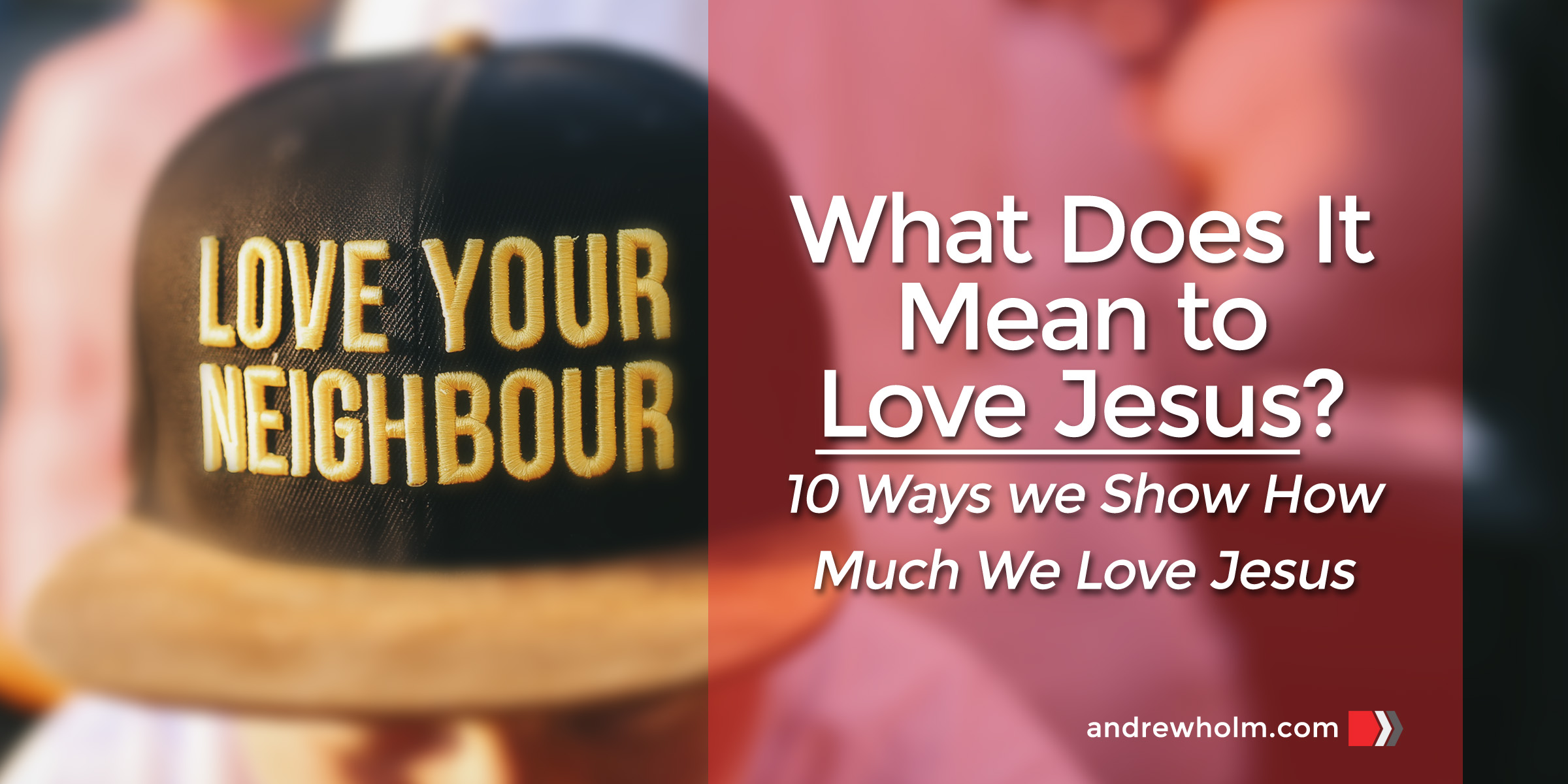 What does it mean to Love Jesus?