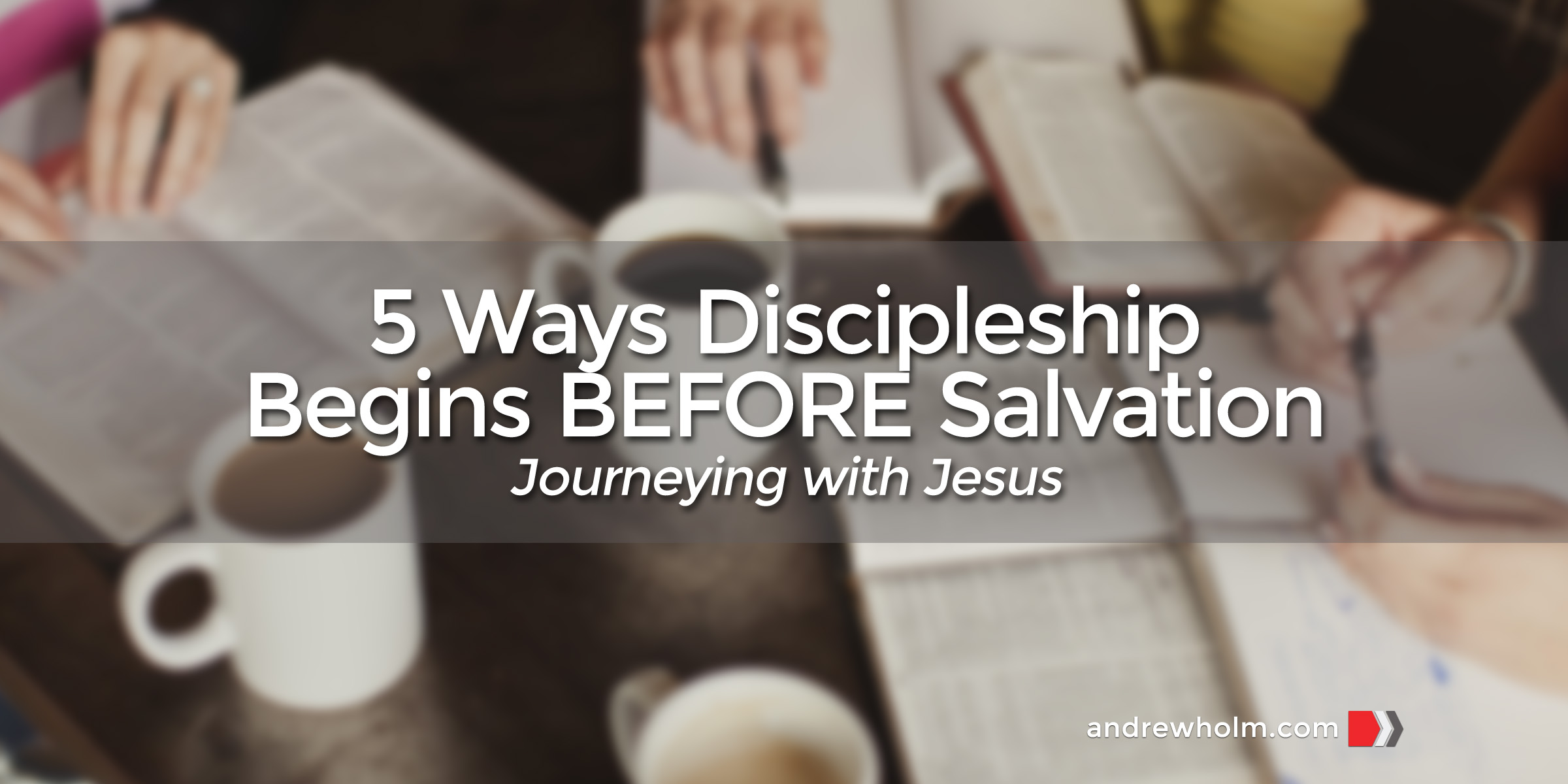 5 Ways Discipleship Begins BEFORE Salvation
