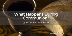 What Happens During Communion