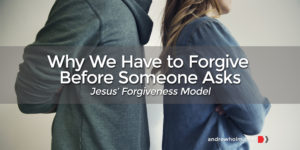 Why We Have to Forgive Before Someone Asks