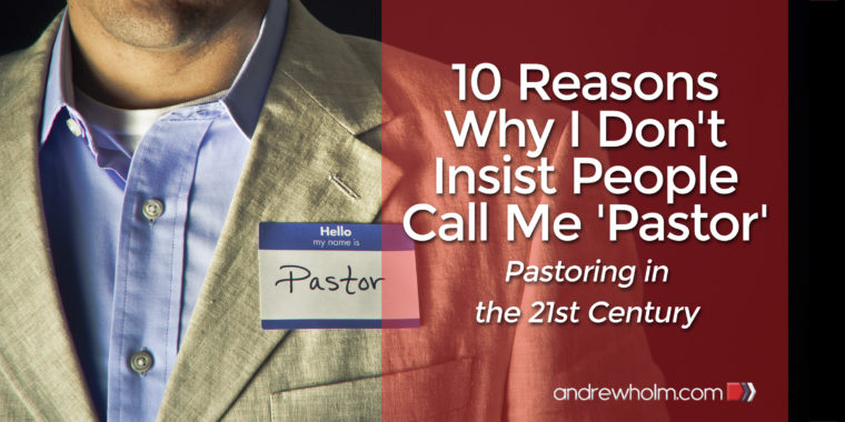10 Reasons Why I Don't Insist People Call Me 'Pastor'