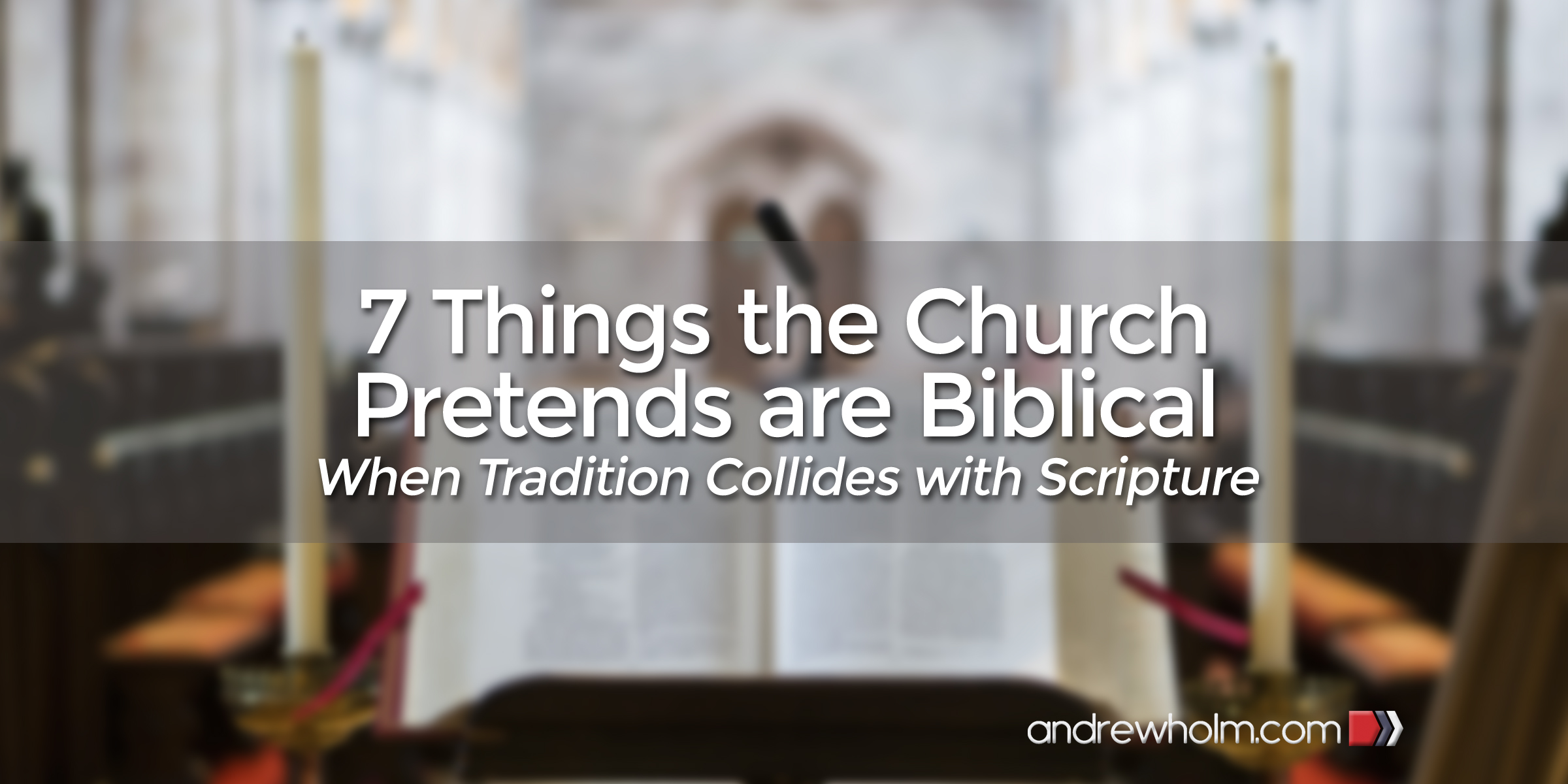 7 Things the Church Pretends are Biblical