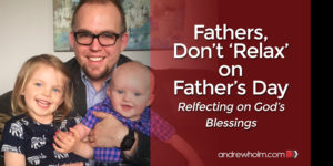 Don't Relax on Father's Day