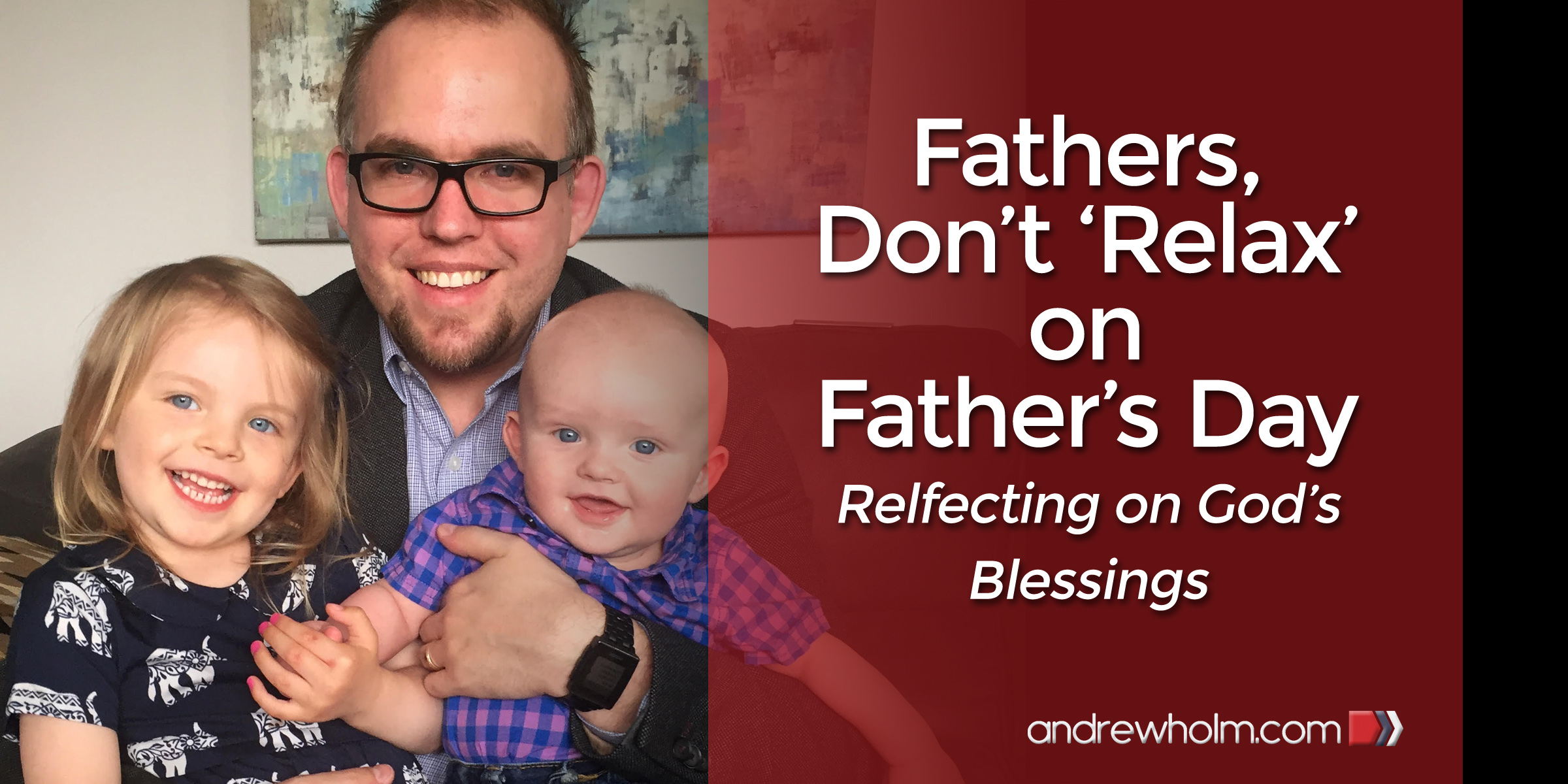Fathers, Don't 'Relax' on Father's Day