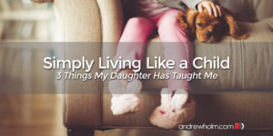 Simply Living Like a Child