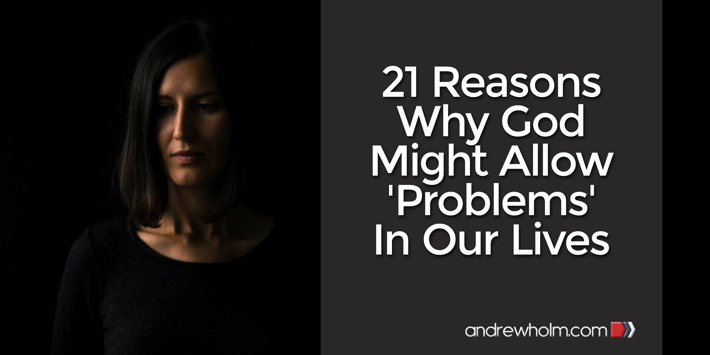 21 Reasons Why God Might Allow 'Problems' In Our Lives
