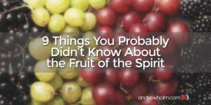 9 Things You Probably Didn't Know About the Fruit of the Spirit