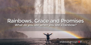 Rainbows, Grace and Promises