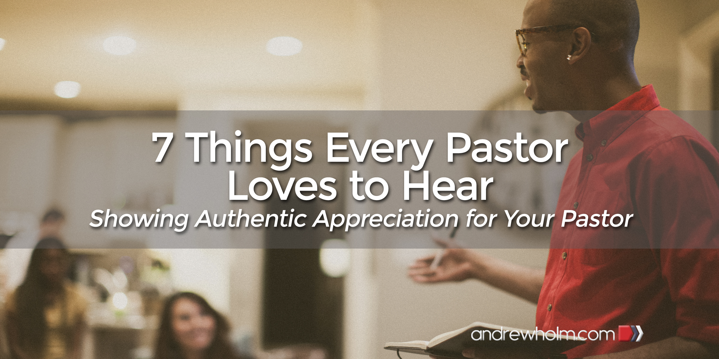 7 Things Every Pastor Loves To Hear