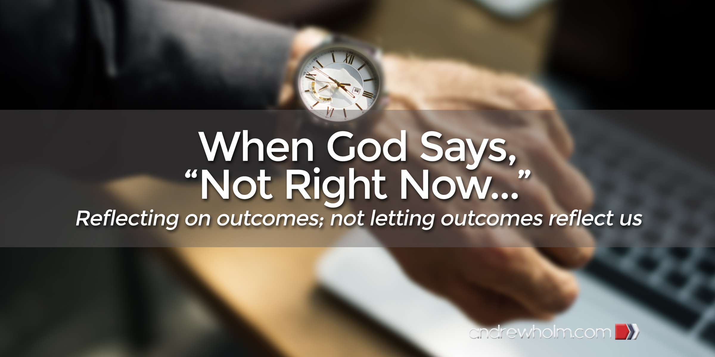 "When God Says, ""Not right now…"""