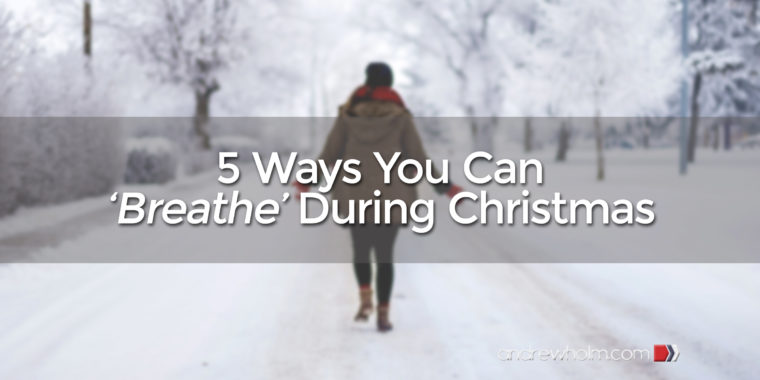 5 Ways You Can Breathe During Christmas