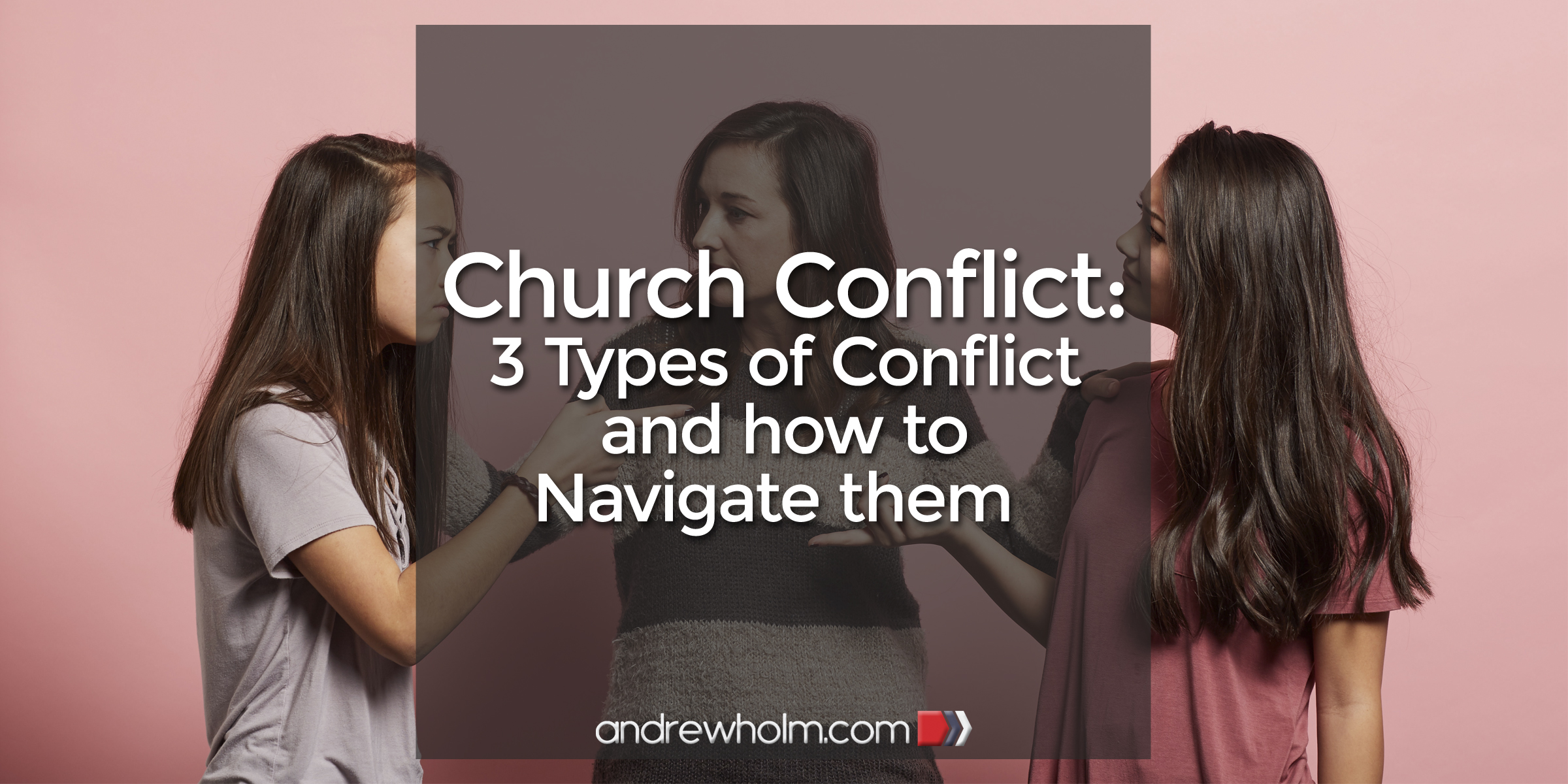 Church Conflict: 3 types of conflict and how to navigate them