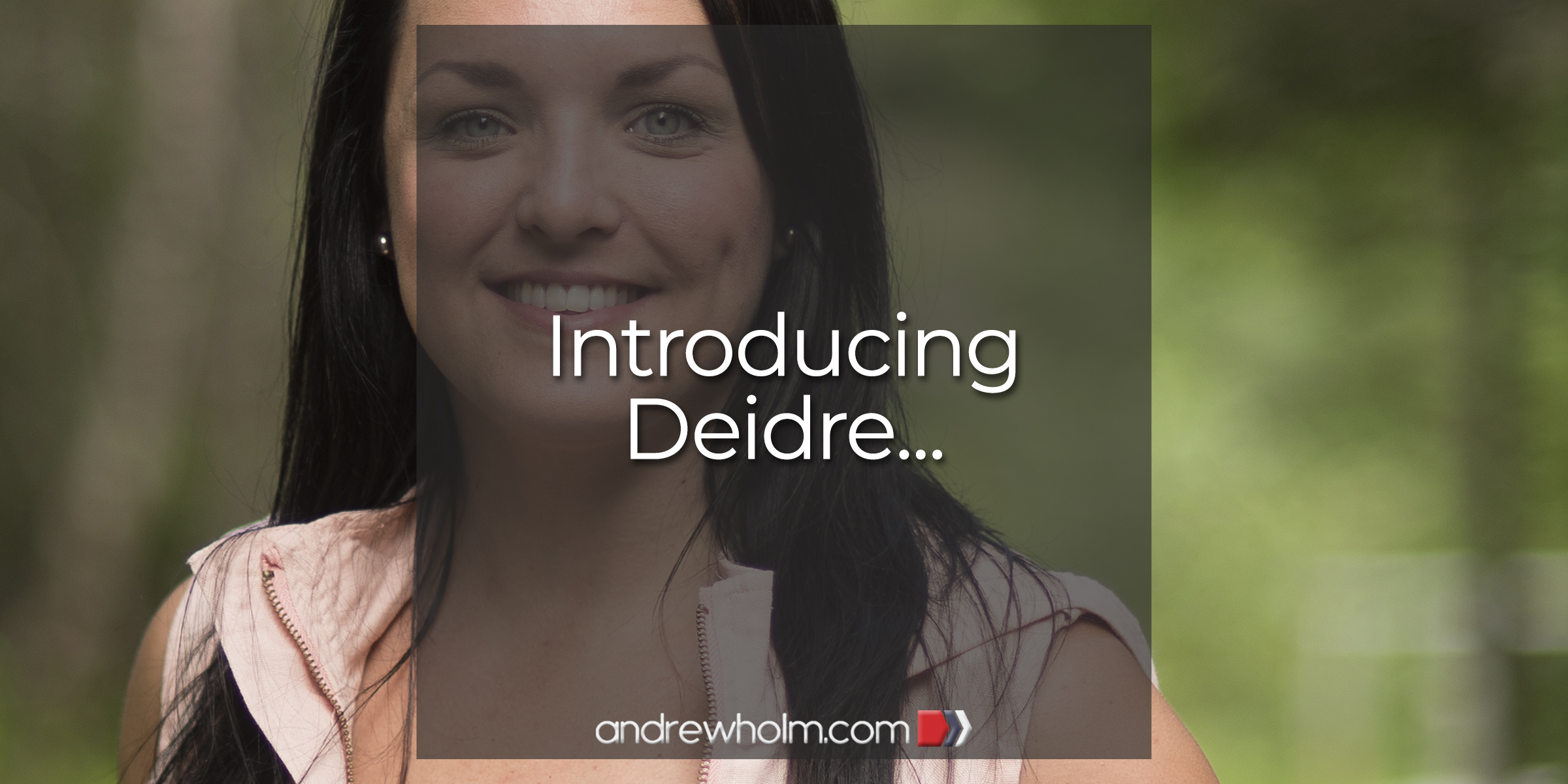 Introducing Deidre…