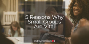 reasons why small groups are vital