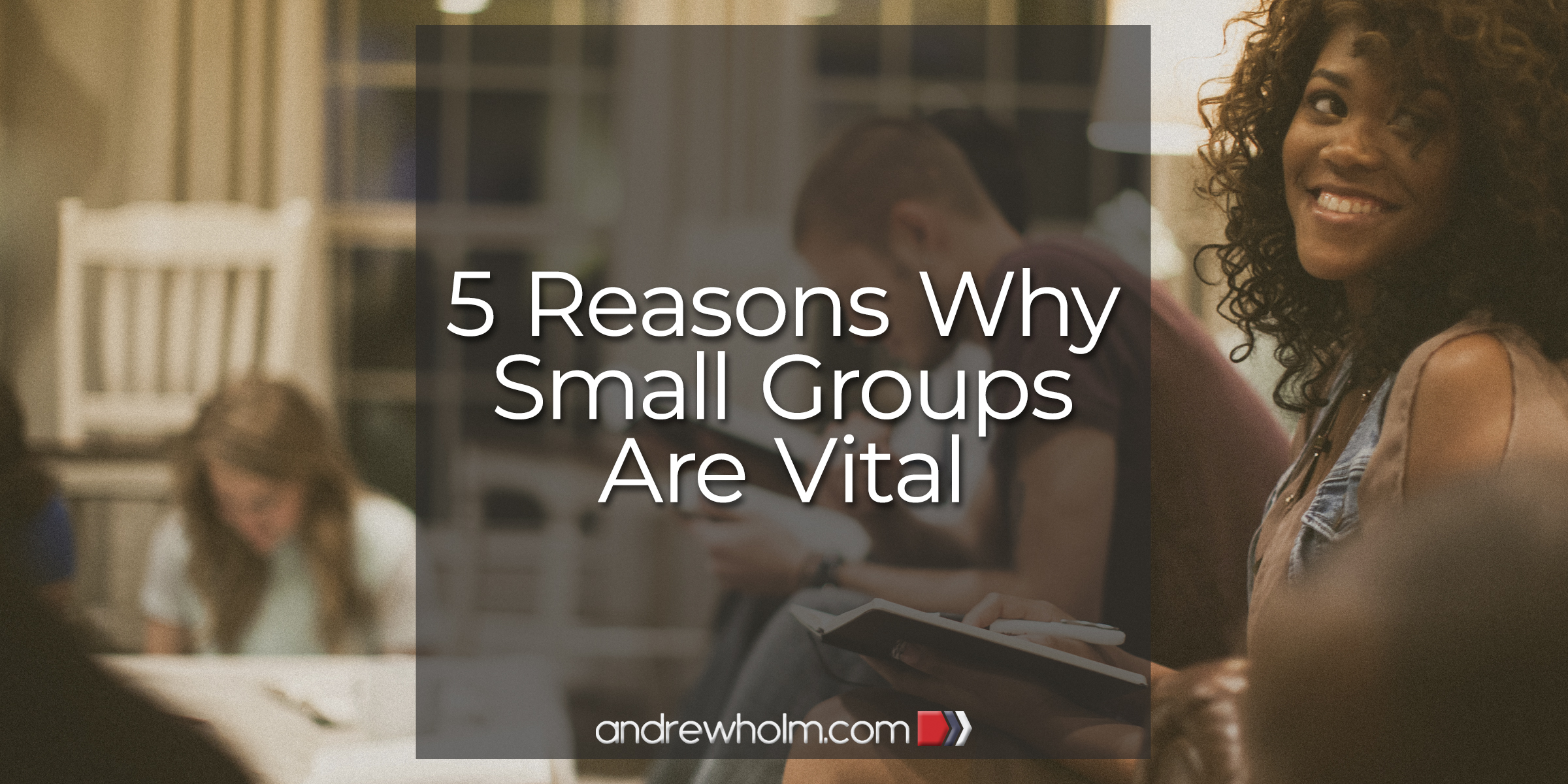 5 Reasons Why Small Groups Are Vital