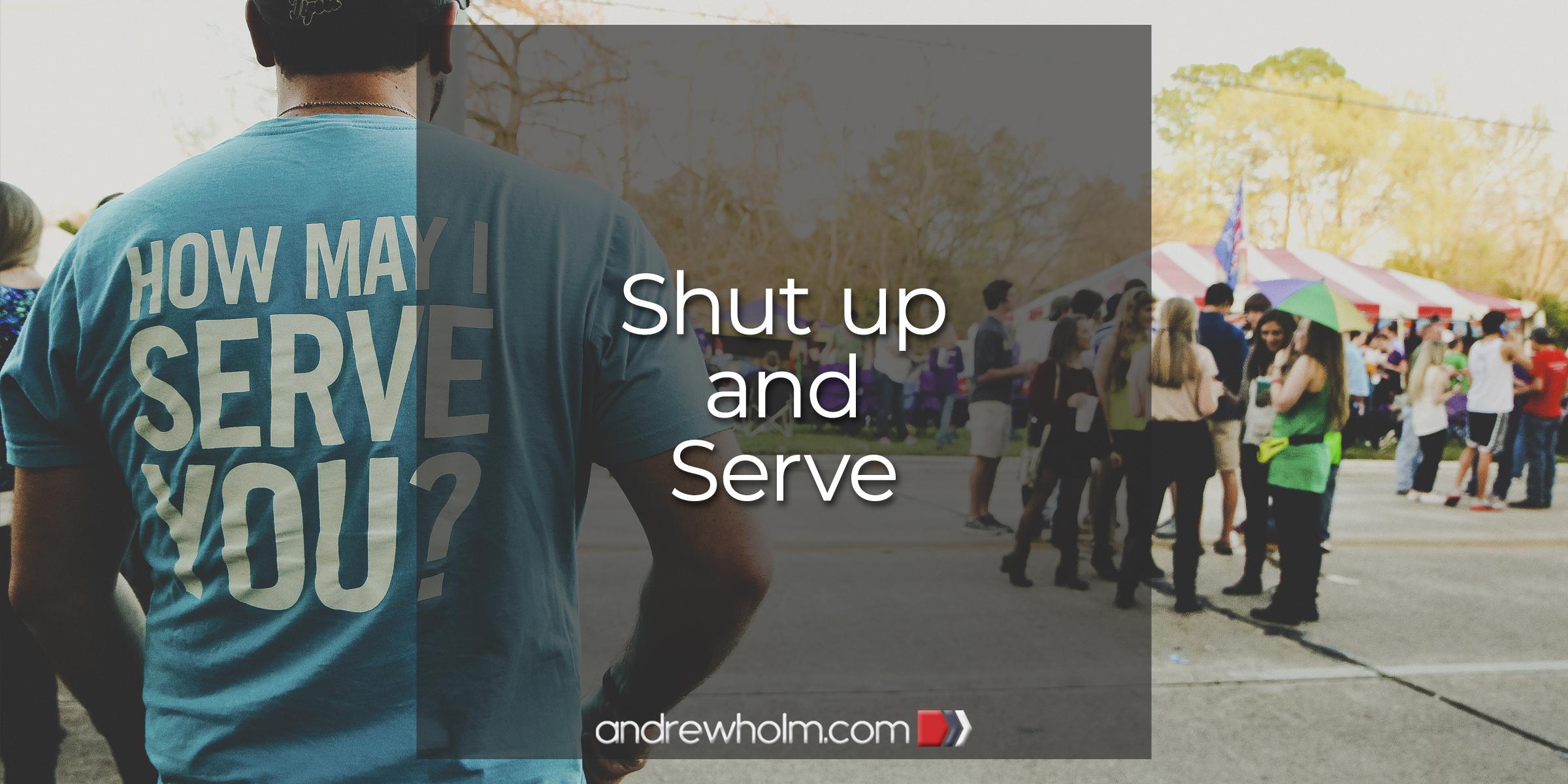 Shut up and Serve