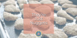 They're Just Nuggets