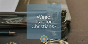 Weed Is it for Christians