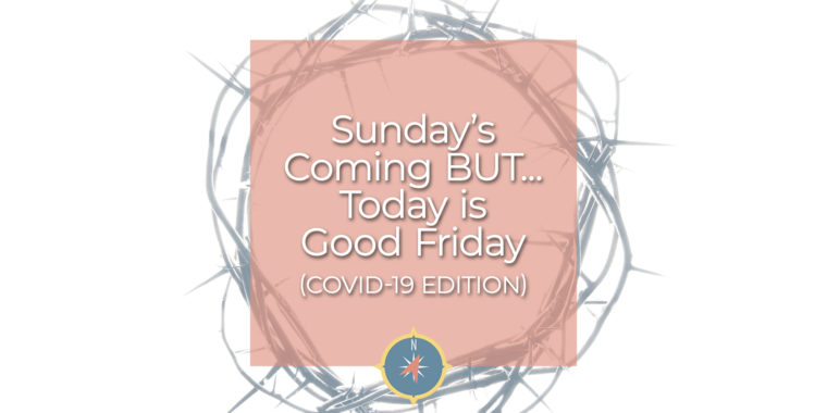 Sunday is coming but today is Good Friday-covid-19-ed
